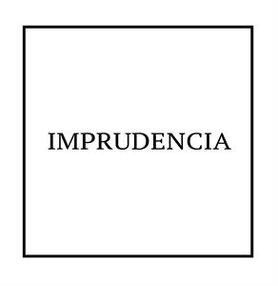 IMPRUDENCIA