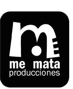 ME MATA PRODUCCIONES