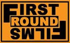 FIRST ROUND FILMS