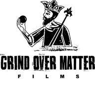 GRIND OVER MATTER FILMS